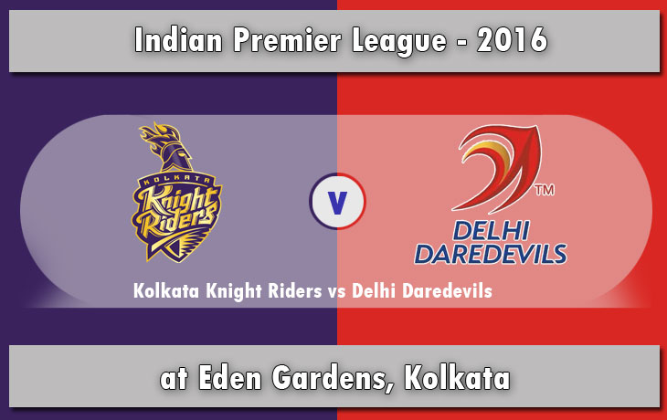Kolkata Knight Riders vs Delhi Daredevils KKR vs DD
