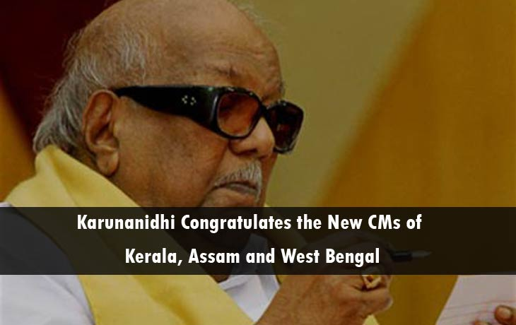 Karunanidhi Congratulates the New CMs of Kerala, Assam and West Bengal