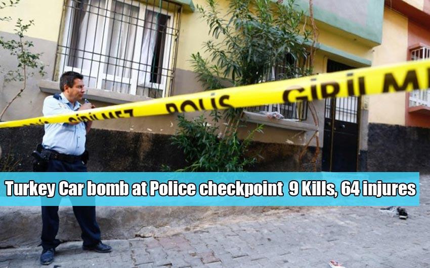 Turkey Car bomb at police checkpoint 9 Kills, 64 injures