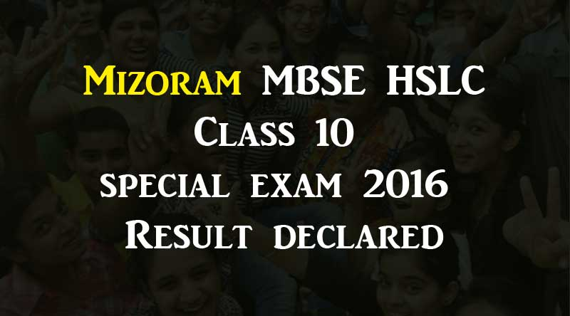 Mizoram MBSE HSLC Class 10 special exam 2016 Result declared