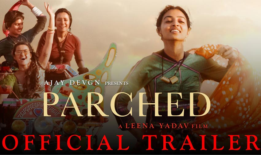 Watch Parched Trailer Released VIDEO
