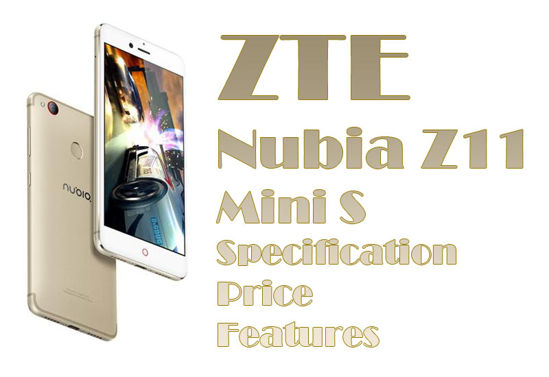 ZTE Nubia Z11 Mini S Specification, Price & Features