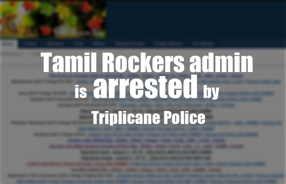 Tamilrockers admin is arrested by Triplicane