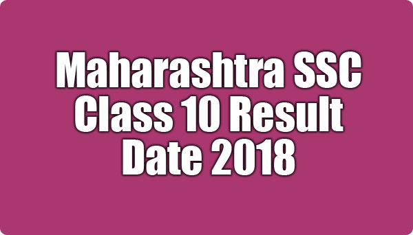 Maharashtra SSC Class 10 Result 2018 Date