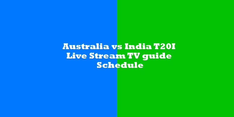 Australia vs India T20I series Live Stream, TV guide, Schedule