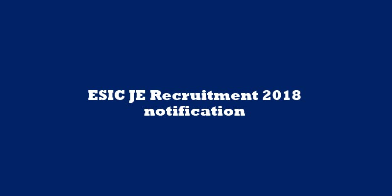 ESIC JE Recruitment 2018 notification