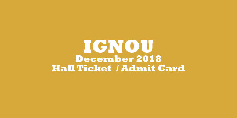 IGNOU Hall Ticket December 2018