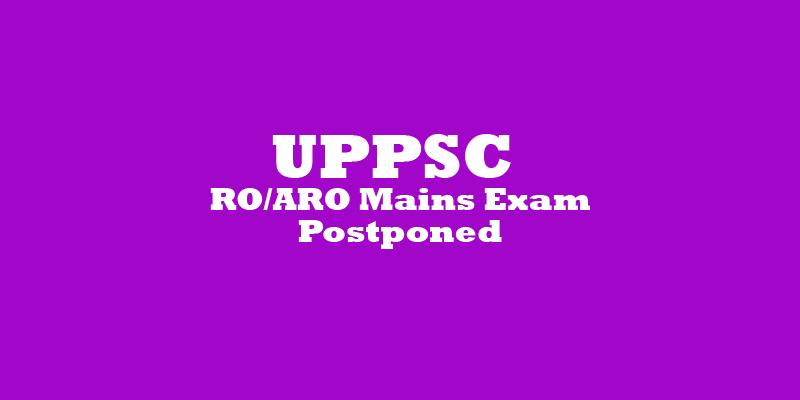 UPPSC RO ARO Mains Exam postponed