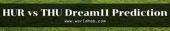 HUR vs THU Dream11 Prediction